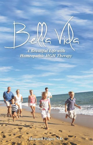 Bella Vida: A Beautiful Life with Homeopathic HGH Therapy by Dr. Howard Peiper (2013) Paperback