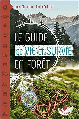 Le guide de vie et survie en forêt par  Jean-Marc Lord & André Pelletier