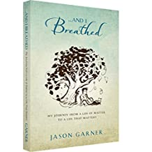 ... And I Breathed: My Journey from a Life of Matter to a Life That Matters (English Edition)