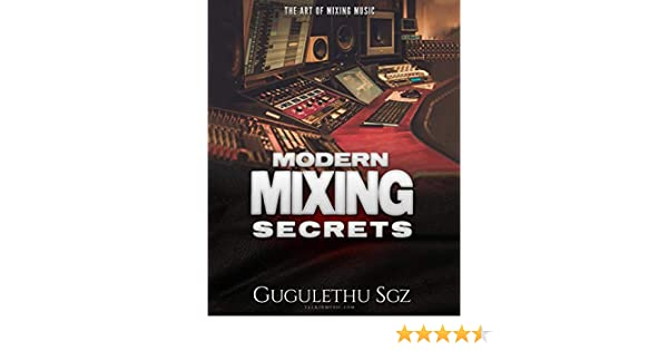 Modern Mixing Secrets: Get Radio Ready Mixes In Your Home