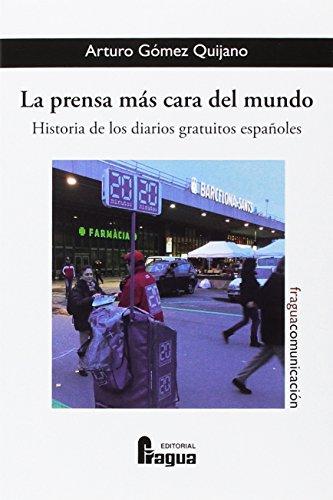 La prensa más cara del mundo. (Historia de los diarios gratuitos españoles) (Fragua Comunicación) por Arturo GOMEZ QUIJANO