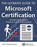 The Ultimate Guide to Microsoft Certification: Advance your career through cloud certification...