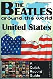 The Beatles - United States - A Quick Record Guide: Full Color Discography (1963-1970) (The Beatles Around The World, Ba