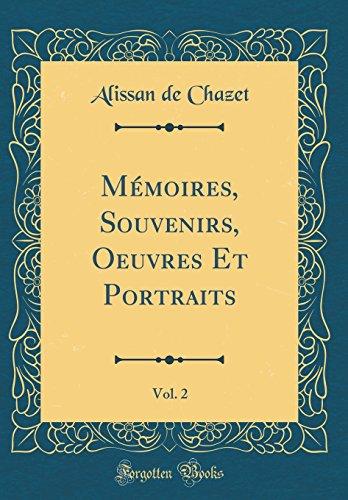 Mémoires, Souvenirs, Oeuvres Et Portraits, Vol. 2 (Classic Reprint) par Alissan De Chazet