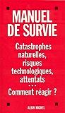 Manuel de survie : Catastrophes naturelles, risques technologiques, attentats...Comment réagir ?
