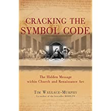 Cracking the Symbol Code - The Heretical Message within Church and Renaissance Art