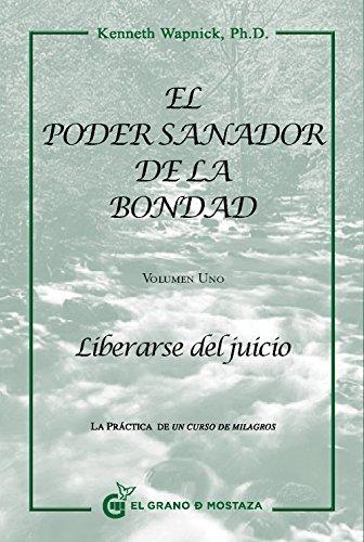 El Poder Sanador De La Bondad - Primer Volumen (Un Curso de Milagros) por Kenneth Wapnick