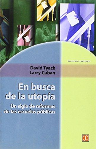 En Busca de La Utopia. Un Siglo de Reformas de Las Escuelas Publicas (Seccion de Obras de Ciencia y Tecnologia) por Antonio Sarmiento