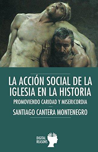La acción social de la Iglesia en la Historia: PROMOVIENDO CARIDAD Y MASERICORDIA (Argumentos para el s. XXI)