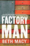Factory Man: How One Furniture Maker Battled Offshoring, Stayed Local – and Helped Save an American Town