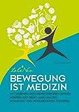 Bewegung ist Medizin: Mit LebeNeo Gesundheitsrisiken senken, Körper und Geist Jung halten, Stimmung und Wohlbefinden steigern (LebeNeo Gesundheitsbücher 3)