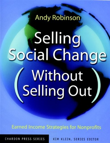Selling Social Change (Without Selling Out): Earned Income Strategies for Nonprofits (Kim Klein's Fundraising Series Book 8) (English Edition)