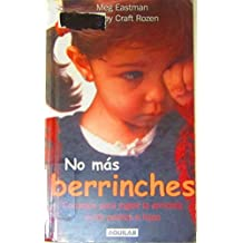 No Mas Berrinches: Consejos Para Lograr la Armonia Entre Padres E Hijos = No More Tantrums