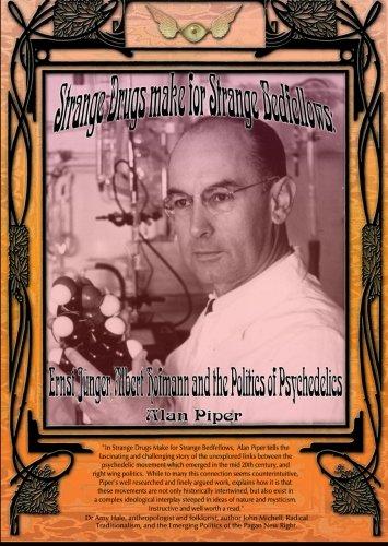 Strange Drugs Makes For Strange Bedfellows: Ernst Junger, Albert Hofmann and the Politics of Psychedelics