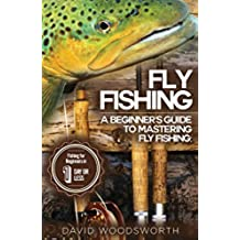 Fly Fishing: A Beginner's Guide to Mastering Fly Fishing for Beginners in 1 Day or Less! (Fly Fishing - Fly Fishing for Beginners - Fishing - How to Fish ... Beginners - Fishing Tips) (English Edition)