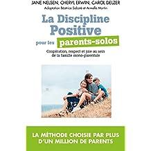 La Discipline positive pour les parents solos : Coopération, respect et joie au sein de la famille monoparentale
