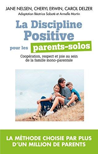 La Discipline positive pour les parents solos : Coopration, respect et joie au sein de la famille monoparentale