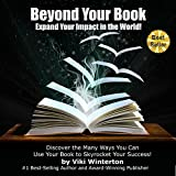 Beyond Your Book: Discover the Many Ways You Can Use Your Book to Skyrocket Your Success!