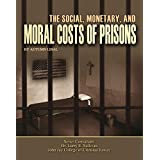 The Social, Monetary, And Moral Costs of Prisons (Incarceration Issues: Punishment, Reform) (English Edition)