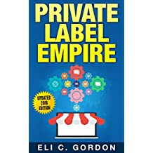 Private Label Empire: Build a Brand - Launch on Amazon FBA - The Perfect Home-Based Business to earn $1000 to $20000 per Month (Amazon FBA, Amazon FBA ... Private Label, FBA) (English Edition)