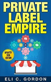 Private Label Empire: Build a Brand - Launch on Amazon FBA