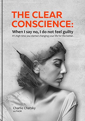 the-clear-conscience-when-i-say-no-i-do-not-feel-guilty-english-edition