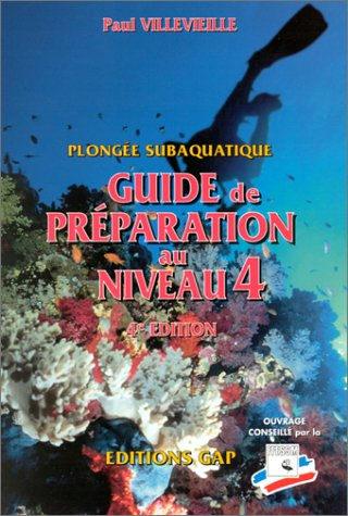 PLONGEE SUBAQUATIQUE. GUIDE DE PREPARATION AU NIVEAU 4. 4ème édition par Paul Villevieille