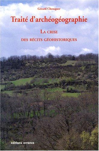 Traité d'archéogéographie : La crise des récits géohistoriques