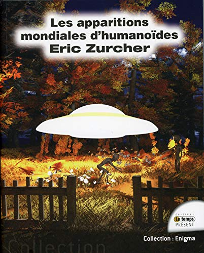Les apparitions mondiales d'humanoïdes par Eric Zurcher