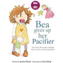 Bea Gives Up Her Pacifier: The book that makes children WANT to move on from pacifiers! by Jenny Album (2014-04-10)