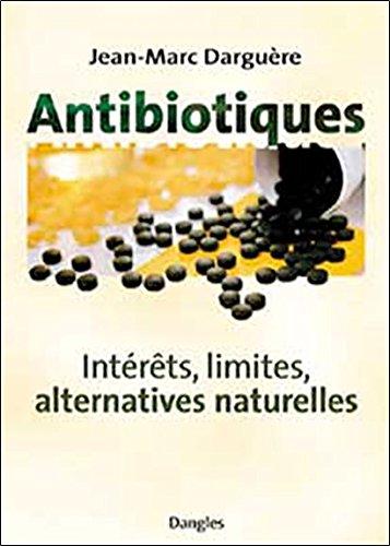 Antibiotiques : Intérêts, limites, alternatives naturelles par Jean-Luc Darrigol