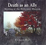 Death As an Ally: Meeting at the Holocaust Museum