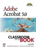 Adobe Acrobat 5.0 - Classroom in a Book Das offizielle Übungsbuch - entwickelt von Adobe-Mitarbeitern