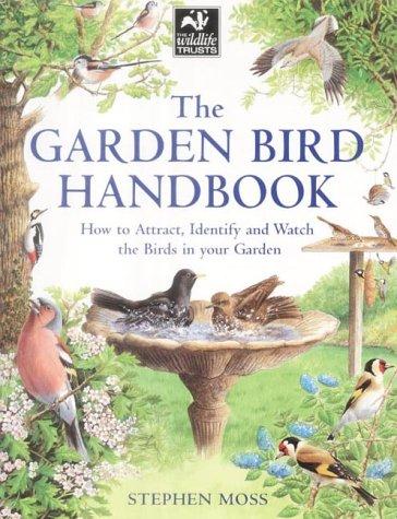 The Garden Bird Handbook: How to Attract, Identify and Watch the Birds in Your Garden