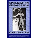 Civilization or Barbarism: An Authentic Anthropology[ CIVILIZATION OR BARBARISM: AN AUTHENTIC ANTHROPOLOGY ] by Diop, Cheikh Anta (Author ) on Apr-01-1991 Paperback