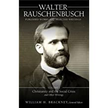 1: Walter Rauschenbusch: Published Works and Selected Writings: Volume I: Christianity and the Social Crisis and Other Writings