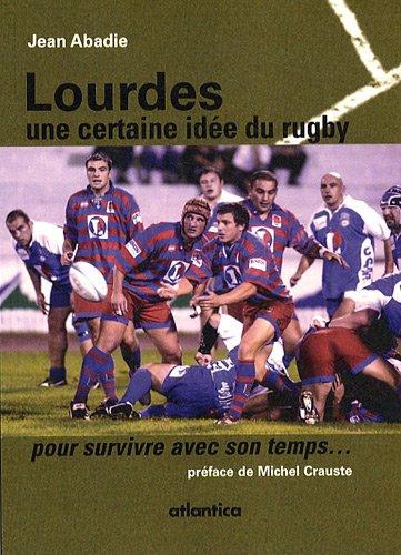 Lourdes, une Certaine Idée du Rugby. pour Survivre avec Son Temps...