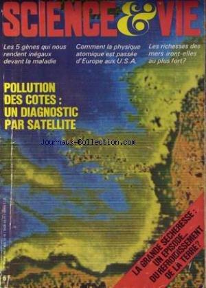 SCIENCE ET VIE [No 708] du 01/09/1976 - LA GRANDE SECHERESSE - REFROIDISSEMENT DE LA TERRE - POLLUTION DES COTES - SATELLITE - LES 5 GENES QUI NOUS RENDENT INEGAUX DEVANT LA MALADIE - COMMENT LA PHYSIQUE ATOMIQUE EST PASSEE D'EUROPE AUX U.S.A. - LES RICHESSES DES MERS IRONT-ELLES AU PLUS FORT. par Collectif