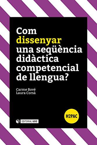 Com dissenyar una seqüència didàctica competencial de llengua? (Catalan Edition) por Carme Bové i Romeu