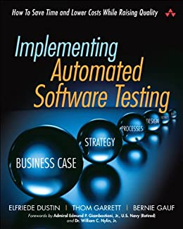 Implementing Automated Software Testing: How to Save Time and Lower Costs While Raising Quality by [Dustin, Elfriede, Garrett, Thom, Gauf, Bernie]