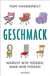 Geschmack: Warum wir mögen, was wir mögen (German Edition)