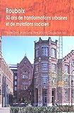 Roubaix - Cinquante ans de transformation urbaine et de mutation sociale
