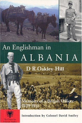 An Englishman in Albania: Memoirs of a British Officer 1929-1955: Amazon.co.uk:  D.R. Oakley-Hill, David Smiley: 9781850439400: Books