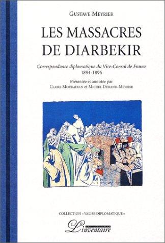 Les massacres de Diarbékir. Correspondance diplomatique du vice-consul de France (1894-1896) par Gustave Meyrier