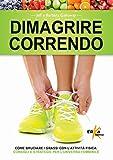 Dimagrire correndo. Come bruciare i grassi con l'attività fisica. Consigli e strategie per...