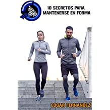10 Secretos para Mantenerse en Forma: Una guía para mantenerse saludable (Spanish Edition)