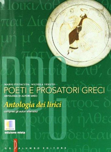 Poeti e prosatori greci. Antologia dei lirici dell'età arcaica all'ellenismo. Per il Liceo classico. Con espansione online