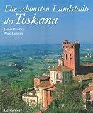 Die schönsten Landstädte der Toskana - James Bentley