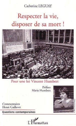Respecter la vie, disposer de sa mort !: Pour une loi Vincent Humbert (Questions contemporaines) par Catherine Leguay