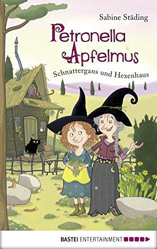 Petronella Apfelmus: Schnattergans und Hexenhaus. Band 6